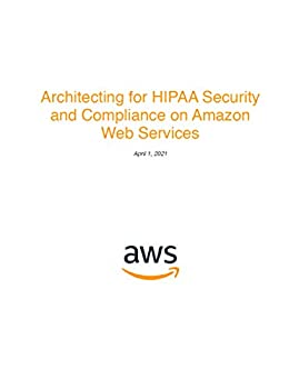 Architecting for HIPAA Security and Compliance on Amazon Web Services  AWS Whitepaper