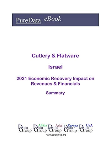 Cutlery & Flatware Israel Summary: 2021 Economic Recovery Impact on Revenues & Financials (English Edition)