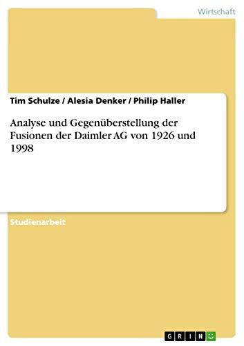 Analyse und Gegenüberstellung der Fusionen der Daimler AG von 1926 und 1998 (German Edition)