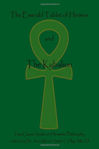 The Emerald Tablet Of  Hermes & The Kybalion: Two Classic Books on Hermetic Philosophy