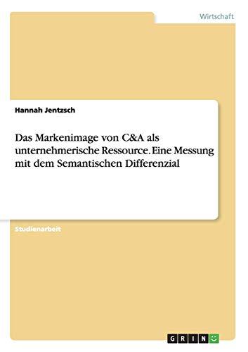 Das Markenimage von C&A als unternehmerische Ressource. Eine Messung mit dem Semantischen Differenzial
