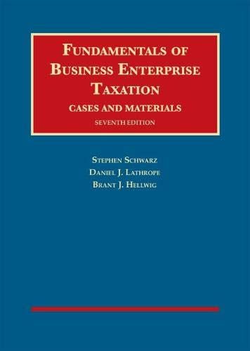 Compare Textbook Prices for Fundamentals of Business Enterprise Taxation University Casebook Series 7 Edition ISBN 9781642428797 by Schwarz, Stephen,Lathrope, Daniel,Hellwig, Brant