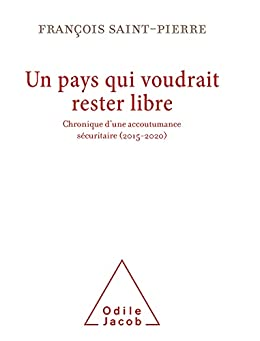 Un pays qui voudrait rester libre: Chronique d'une accoutumance sécuritaire (2015-2020) par [François Saint-Pierre]