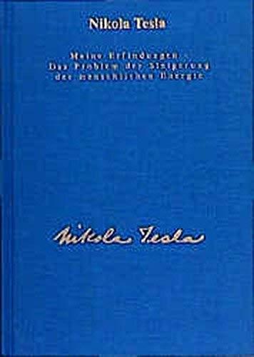Meine Erfindungen. Das Problem der Steigerung der menschlichen Energie: Die Autobiographie mit einem Artikel ?ber die diversen Energieerzeugungsmethoden by Nikola Tesla(1997-09-01)