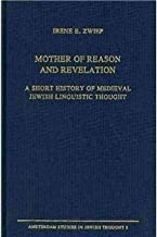 Mother of reason and revelation: A short history of medieval Jewish linguistic thought (Amsterdam studies in Jewish thought)