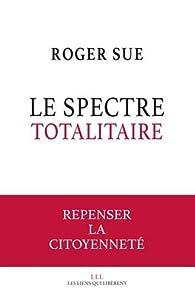 Le spectre totalitaire: Repenser la citoyenneté par Roger Sue