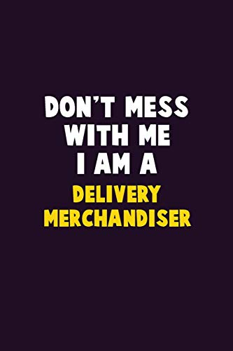 Don't Mess With Me, I Am A Delivery Merchandiser: 6X9 Career Pride 120 pages Writing Notebooks