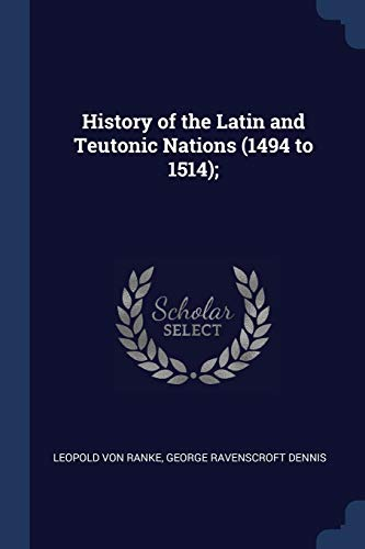 History of the Latin and Teutonic Nations (1494 to 1514);