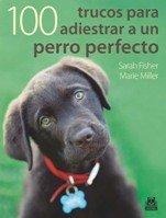 Cien trucos para adiestrar aq un perro perfecto (Color) (Animales de Compañía)