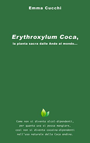 Erythroxylum Coca, la pianta sacra dalle Ande al mondo... (Italian Edition)