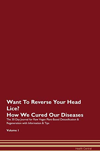Want To Reverse Your Head Lice? How We Cured Our Diseases. The 30 Day Journal for Raw Vegan Plant-Ba