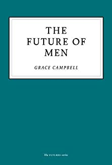 Grace Campbell - The Future Of Men
