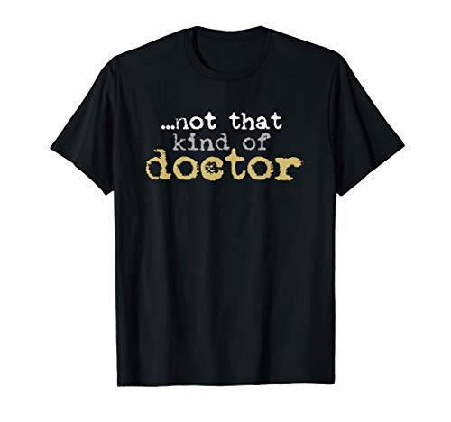 Not That Kind Of Doctor T-Shirt Funny Post Grad PhD Tee