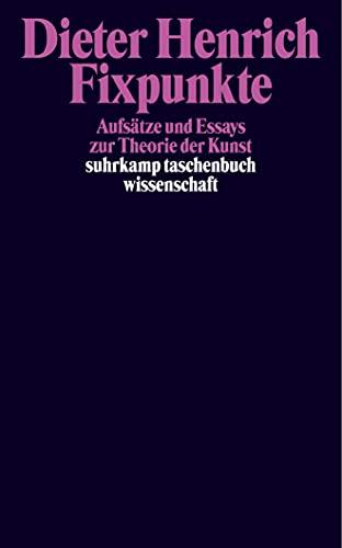 Fixpunkte: Abhandlungen und Essays zur Theorie der Kunst (suhrkamp taschenbuch wissenschaft)