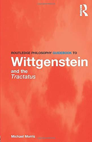Routledge Philosophy GuideBook to Wittgenstein and the Tractatus (Routledge Philosophy Guidebooks)