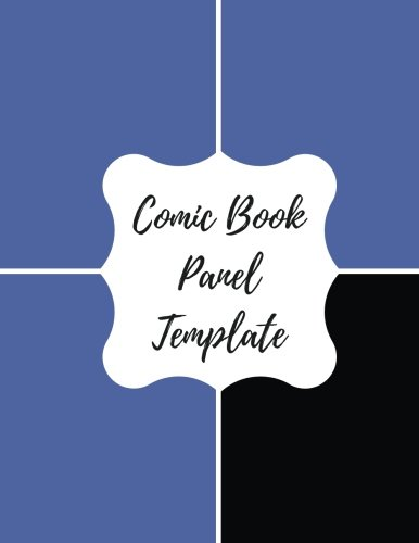 Comic Book Panel Template: Blank/ Empty Cartoon Strips  8.5 x 11 in 100 Pages Multi Panels Comic Book Paper Template Journal Notebook Format. Build Your Own Comic Book