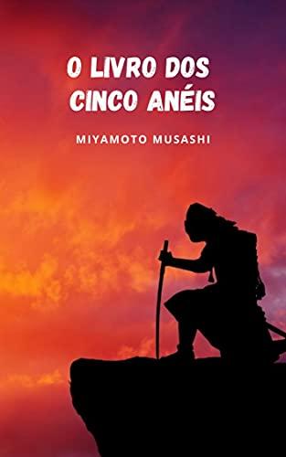 O livro dos cinco anéis: O livro que marca os fundamentos da filosofia do samurai