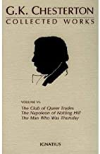 The Collected Works of G.K. Chesterton: The Club of Queer Trades, the Napoleon of Notting Hill, the Ball and the Cross, the Man Who Was Thursday
