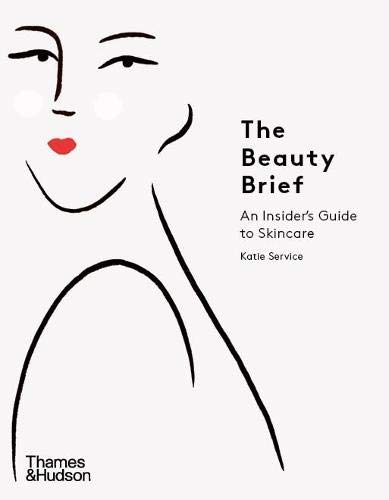 Compare Textbook Prices for The Beauty Brief: An Insider's Guide to Skincare Illustrated Edition ISBN 9780500295465 by Service, Katie