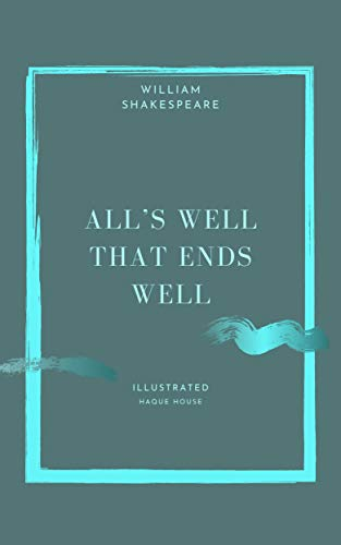 William Shakespeare's All's Well That Ends Well: From Original Book | Kindle Create Formatting | 5' x 8' | Black ink and 90 GSM cream paper | Illustrated | Responsive features. (English Edition)