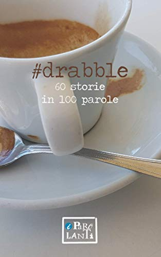 #Drabble: 60 racconti in 100 parole