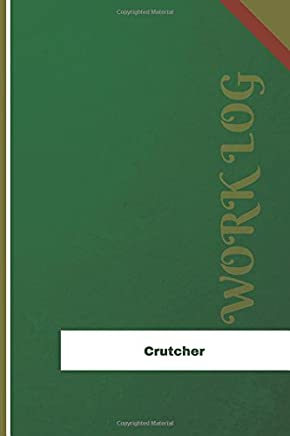 Crutcher Work Log: Work Journal, Work Diary, Log - 126 Pages, 6 X 9 Inches