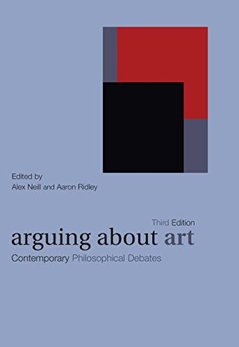 Arguing About Art: Contemporary Philosophical Debates (Arguing About Philosophy)