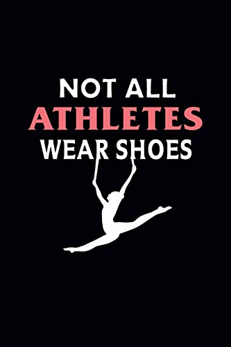 Not All Athletes Wear Shoes: Gymnastics Notebook - Blank Lined Gymnastics Gift Ideas for Girls and Gymnast (120 pages, 6×9 size)