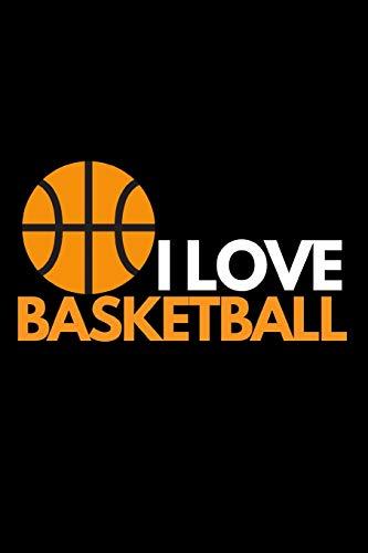 "I Love Basketball: Basketball Notebook/Journal (6"" X 9"") Funny Gift Ideas For Basketball Lovers"