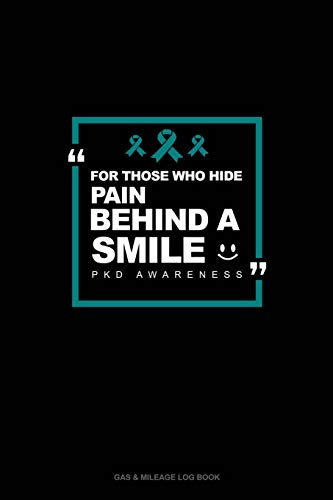 For Those Who Hide Pain Behind A Smile - PKD Awareness: Gas & Mileage Log Book