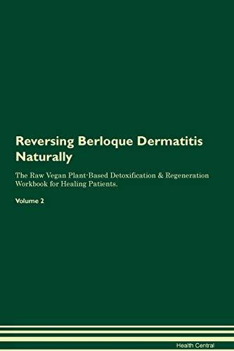 Reversing Berloque Dermatitis Naturally The Raw Vegan Plant-Based Detoxification & Regeneration Workbook for Healing Patients. Volume 2