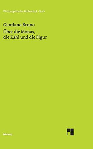 Über die Monas, die Zahl und die Figur: als Elemente einer sehr geheimen Physik, Mathematik und Metaphysik (Philosophische Bibliothek)