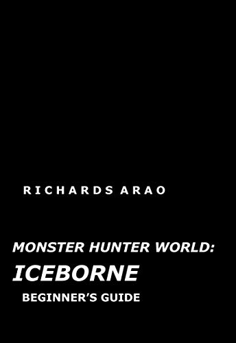 MONSTER HUNTER WORLD: ICEBORNE: BEGINNER'S GUIDE (English Edition)