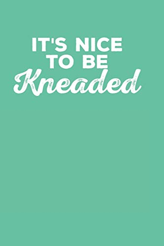 It's Nice To Be Kneaded: Blank Lined Notebook for Massage Therapist   6x9 Inch   120 Pages