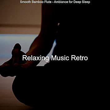 Smooth Bamboo Flute - Ambiance for Deep Sleep