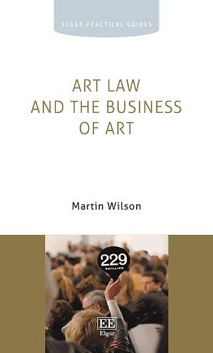 Art Law and the Business of Art (Elgar Practical Guides)