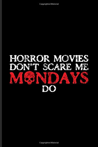Horrormovies Don't Scare Me Mondays Do: Best Horror Quote And Saying Journal | Notebook | Workbook For Horror Movie, Job Sarcasm, Employee Management & Funny Office - 6x9 - 100 Graph Paper Pages