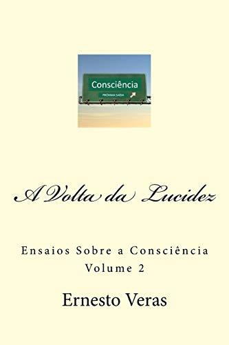 A Volta da Lucidez: Ensaios Sobre a Consciência: 2