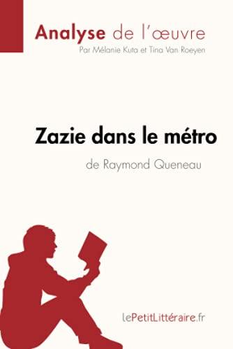Zazie dans le métro de Raymond Queneau (Analyse de l'oeuvre): Comprendre la littérature avec lePetitLittéraire.fr