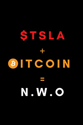 TSLA + BITCOIN = N.W.O: Cryptocurrency Notebook FOR Tesla and Bitcoin fans Journal Diary Log Book | Cryptocurrency Gifts for Men Women Friends ... gifts for Men Women | HODL Miners Accessories