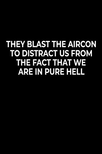 They Blast The Aircon To Distract Us From The Face That We Are In Pure Hell: Funny Notebook For Work Or School,  Evil Office Worker Gifts, Sarcastic ... Pages Gag Gift, Leaving Gift, Promotion Gift.