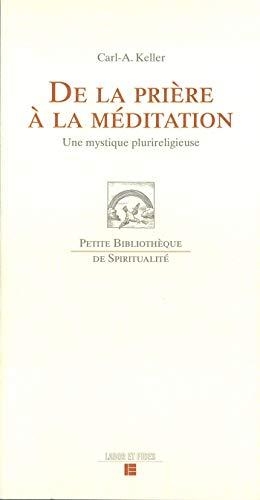 De la prière à la méditation: Une mystique plurireligieuse