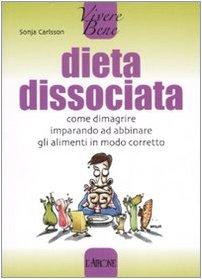 Dieta dissociata. Come dimagrire imparando ad abbinare gli alimenti in modo coretto