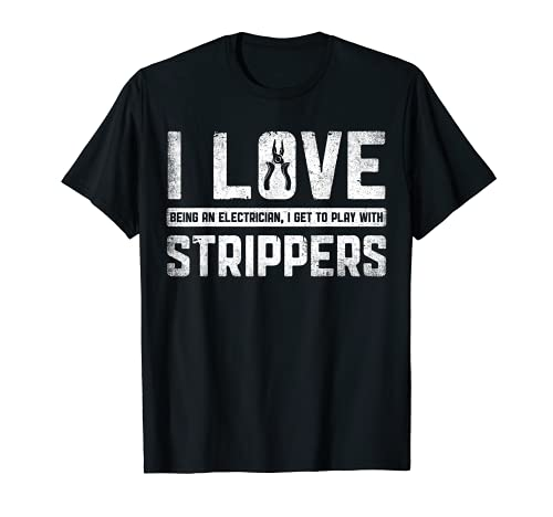 Me encanta ser un electricista I Get To Play With Strippers Men Camiseta