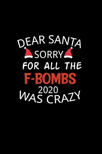 DEAR SANTA SORRY FOR ALL THE F-BOMBS 2020 WAS CRAZY: Funny Quarantine Christmas Notebook , Blank Lined Ruled , Journal Gift Idea For Men Women Coworker - Secret Santa