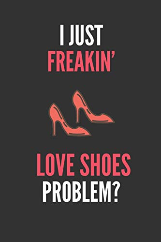 I Just Freakin' Love Shoes: Lover's Lined Notebook Journal 110 Pages Great Gift