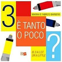 Tre è tanto o poco?-Is 3 a lot or a little? Ediz. bilingue