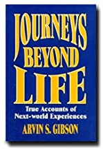 Journeys Beyond Life - Book of Near-death Experiences, Pre-life Agreements, Post-life Reunions, and Loving Embraces - Gives a Sense of Love & Peace with Death - Comforting Research of the Next Life - LDS Beliefs and Jesus Christ - Read Gibson's Books
