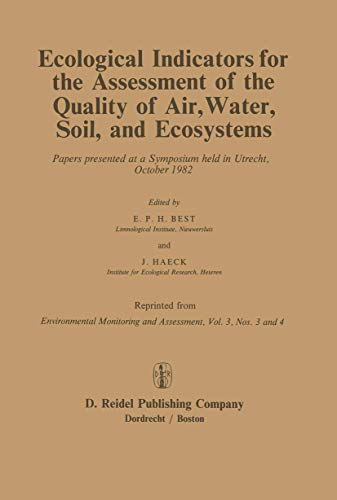 Ecological Indicators for the Assessment of the Quality of Air, Water, Soil, and Ecosystems: Papers Presented at a Symposium Held in Utrecht, October 1982