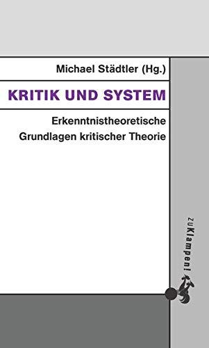 Kritik und System: Erkenntnistheoretische Grundlagen kritischer Theorie (Grundlinien kritischen Denkens / Publikationen aus dem Peter-Bulthaup-Archiv)